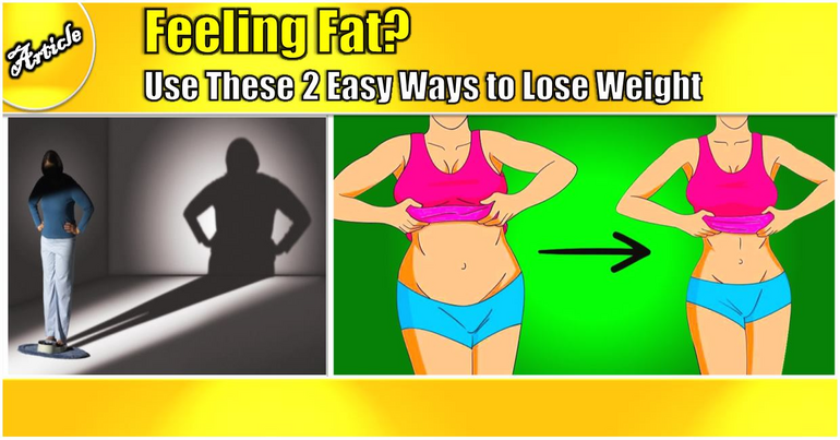 Feeling Fat? Use These 2 Easy Ways to Lose Weight
